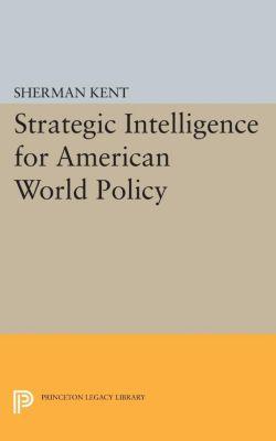 Strategic Intelligence for American World Policy, Sherman Kent