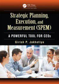 Strategic Planning, Execution, and Measurement (SPEM), Girish P. Jakhotiya