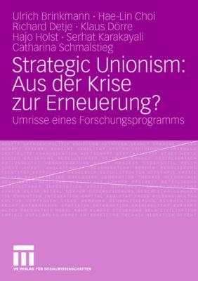 Strategic Unionism: Aus der Krise zur Erneuerung?, Ulrich Brinkmann, Hae-Lin Choi, Richard Detje, Klaus Dörre, Hajo Holst, Serhat Karakayali, Catharina Schmalstieg