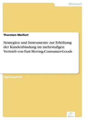 Strategien und Instrumente zur Erhöhung der Kundenbindung im mehrstufigen Vertrieb von Fast-Moving-Consumer-Goods, Thorsten Meifert