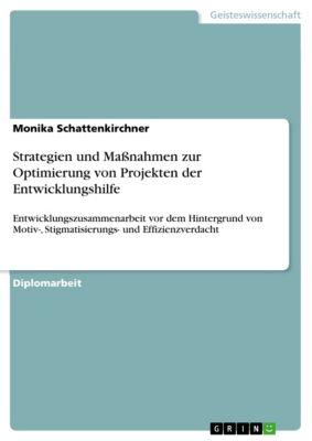 Strategien und Maßnahmen zur Optimierung von Projekten der Entwicklungshilfe, Monika Schattenkirchner