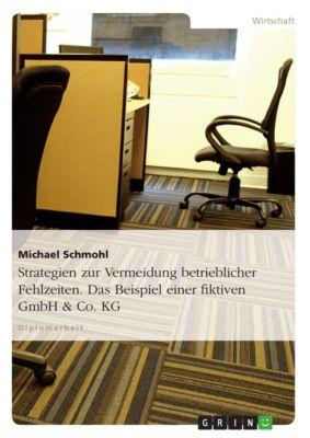 Strategien zur Vermeidung betrieblicher Fehlzeiten. Das Beispiel einer fiktiven GmbH & Co. KG, Michael Schmohl