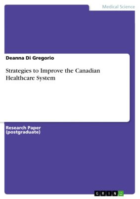 Strategies to Improve the Canadian Healthcare System, Deanna Di Gregorio