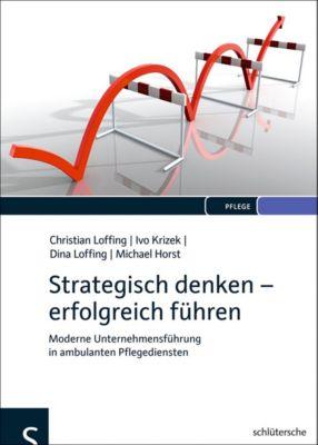 Strategisch denken - erfolgreich führen, Christian Loffing, Michael Horst, Dina Loffing, Ivo Krizek