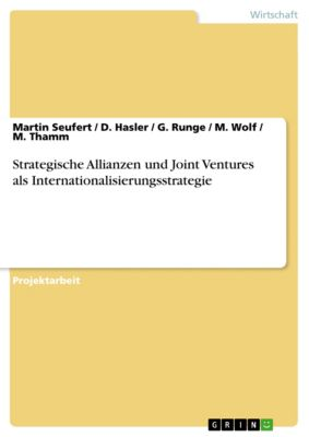 Strategische Allianzen und Joint Ventures als Internationalisierungsstrategie, M. Wolf, D. Hasler, Martin Seufert, G. Runge, M. Thamm