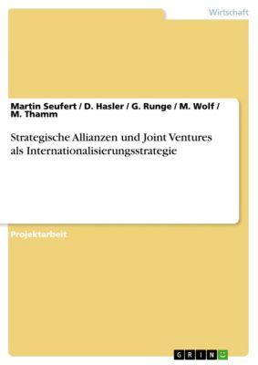 Strategische Allianzen und Joint Ventures als Internationalisierungsstrategie, M. Wolf, D. Hasler, Martin Seufert, G. Runge, M. Thamm