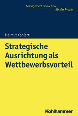 Strategische Ausrichtung als Wettbewerbsvorteil, Helmut Kohlert