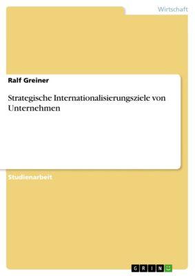 Strategische Internationalisierungsziele von Unternehmen, Ralf Greiner