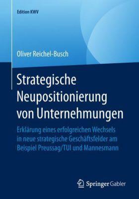 Strategische Neupositionierung von Unternehmungen - Oliver Reichel-Busch |