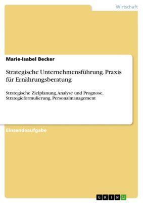 Strategische Unternehmensführung. Praxis für Ernährungsberatung, Marie-Isabel Becker