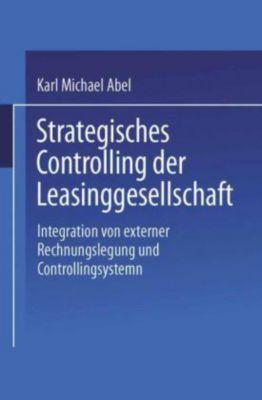 Strategisches Controlling der Leasinggesellschaft, Karl M. Abel