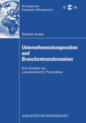 Strategisches Kompetenz-Management: Unternehmenskooperation und Branchentransformation, Christian Goeke