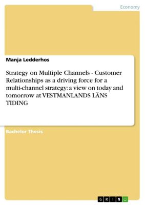 Strategy on Multiple Channels -  Customer Relationships as a driving force for a multi-channel strategy: a view on today and tomorrow at VESTMANLANDS LÄNS TIDING, Manja Ledderhos