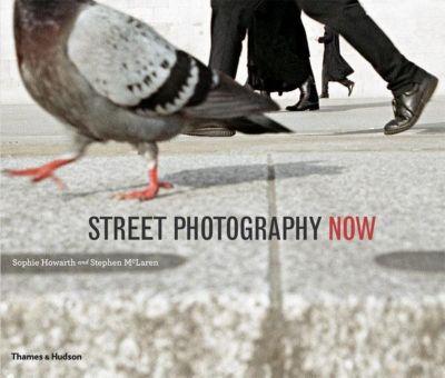 Street Photography Now, Sophie Howarth, Stephen McLaren