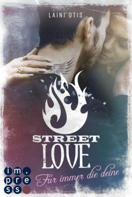 Street Stories: Street Love. Für immer die deine (Street Stories 1), Laini Otis, Cat Dylan