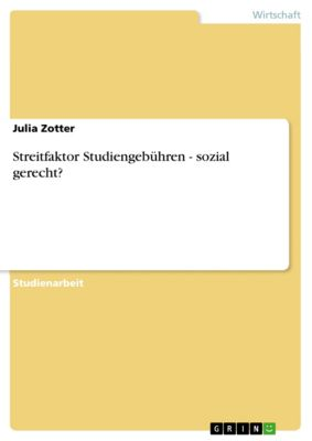 Streitfaktor Studiengebühren - sozial gerecht?, Julia Zotter
