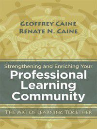 Strengthening and Enriching Your Professional Learning Community, Renate N. Caine, Geoffrey Caine
