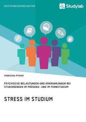Stress im Studium. Psychische Belastungen und Erkrankungen bei Studierenden im Präsenz- und im Fernstudium - Franziska Pfoser  