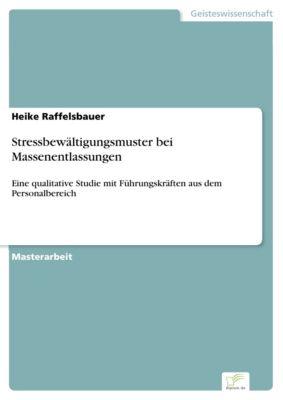 Stressbewältigungsmuster bei Massenentlassungen, Heike Raffelsbauer