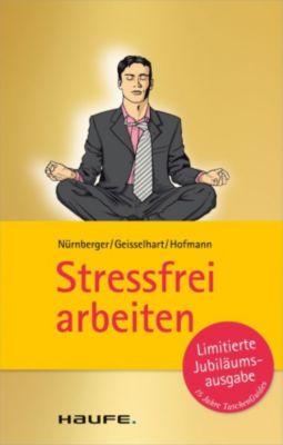 Stressfrei arbeiten, Roland Geisselhart, Christiane Hofmann, Elke Nürnberger