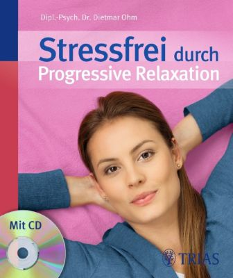 Stressfrei durch Progressive Relaxation, m. Audio-CD, Dietmar Ohm