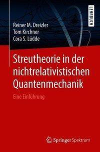 Streutheorie in der nichtrelativistischen Quantenmechanik, Reiner M. Dreizler, Tom Kirchner, Cora S. Lüdde