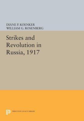 Strikes and Revolution in Russia, 1917, Diane P. Koenker, William G. Rosenberg