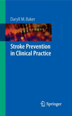 Stroke Prevention in Clinical Practice, Daryll M. Baker