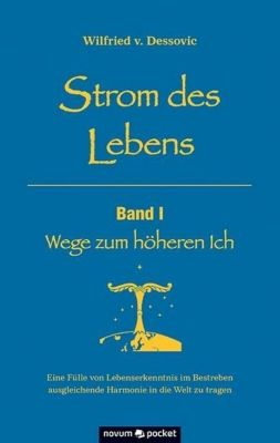Strom des Lebens - Band I - Wege zum höheren Ich - Wilfried v. Dessovic |