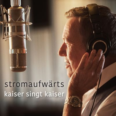 stromaufwärts - Kaiser singt Kaiser, Roland Kaiser