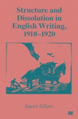 Structure and Dissolution in English Writing, 1910-1920, Stuart Sillars