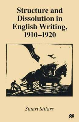 Structure and Dissolution in English Writing, 1910–1920, Stuart Sillars