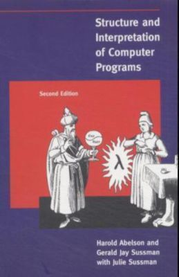 Structure and Interpretation of Computer Programs, Harold Abelson, Gerald J. Sussman, Julie Sussman