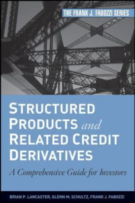 Structured Products and Related Credit Derivatives, Brian P. Lancaster, Glenn M. Schultz, Frank J. Fabozzi