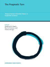 Strüngmann Forum Reports: The Pragmatic Turn, Andreas K. Engel, Danica Kragic, Karl J. Friston