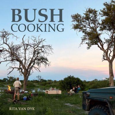 Struik Lifestyle: Bush Cooking, Rita van Dyk