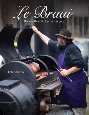 Struik Lifestyle: Le Braai - Braai with a bit of je ne sais quoi, Kobus Botha