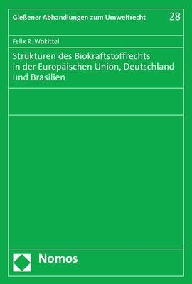 Strukturen des Biokraftstoffrechts in der Europäischen Union, Deutschland und Brasilien, Felix R. Wokittel