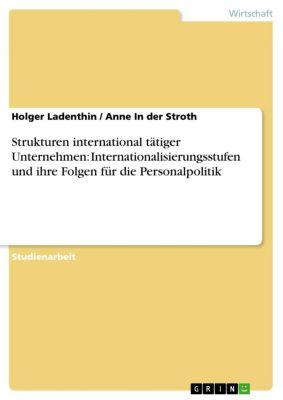 Strukturen international tätiger Unternehmen: Internationalisierungsstufen und ihre Folgen für die Personalpolitik, Holger Ladenthin, Anne In der Stroth