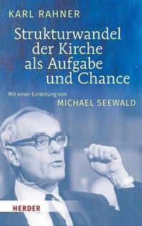 Strukturwandel der Kirche als Aufgabe und Chance - Karl Rahner |