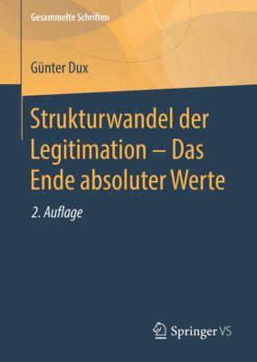 Strukturwandel der Legitimation - Das Ende absoluter Werte, Günter Dux