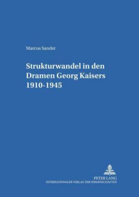 Strukturwandel in den Dramen Georg Kaisers 1910-1945, Marcus Sander