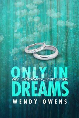 Stubborn Love: Only In Dreams (Stubborn Love, #2), Wendy Owens