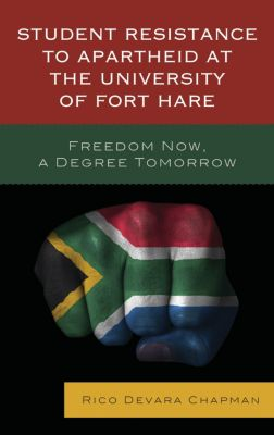 Student Resistance to Apartheid at the University of Fort Hare, Rico Devara Chapman
