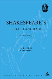 Student Shakespeare Library: Shakespeare's Legal Language, B. J. Sokol, Mary Sokol