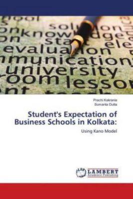 Student's Expectation of Business Schools in Kolkata:, Prachi Kakrania, Sumanta Dutta
