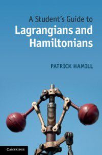 Student's Guide to Lagrangians and Hamiltonians, Patrick Hamill