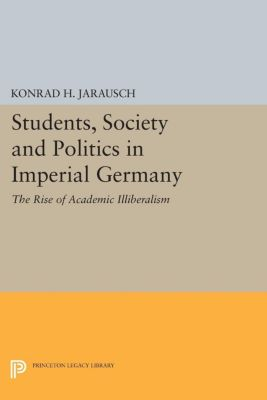 Students, Society and Politics in Imperial Germany, Konrad H. Jarausch