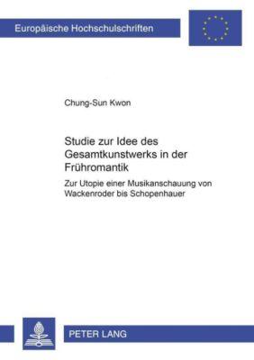 Studie zur Idee des Gesamtkunstwerks in der Frühromantik, Chung-Sun Kwon