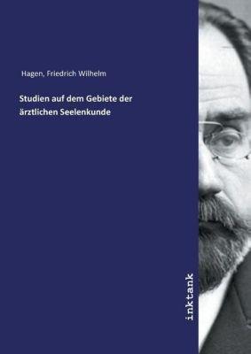 Studien auf dem Gebiete der ärztlichen Seelenkunde - Friedrich Wilhelm Hagen |